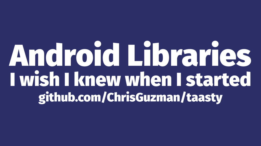 Android Libraries I wish I knew when I started ...