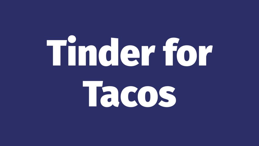 Tinder for Tacos
