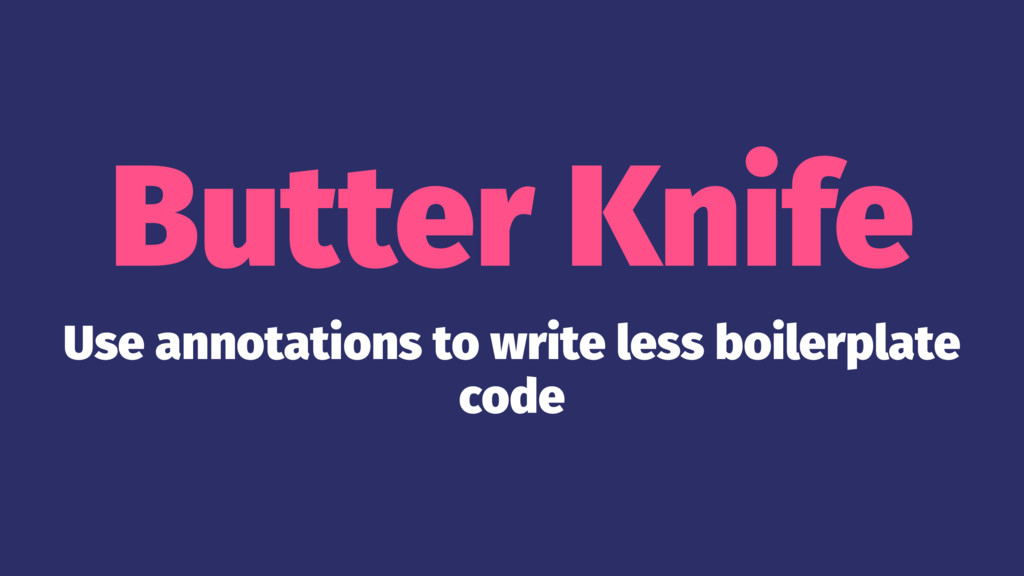 Butter Knife Use annotations to write less boil...