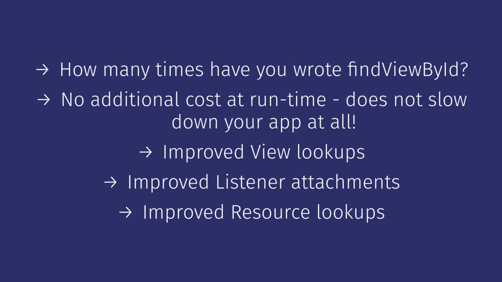 → How many times have you wrote findViewById? → ...