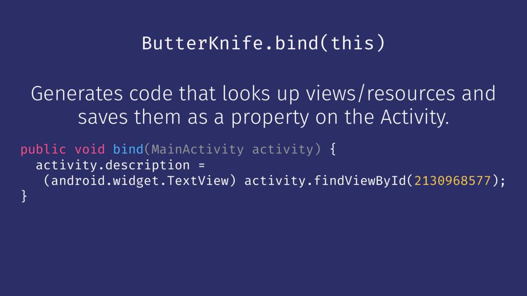 ButterKnife.bind(this) Generates code that look...
