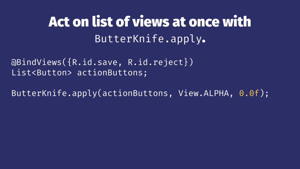 Act on list of views at once with ButterKnife.a...