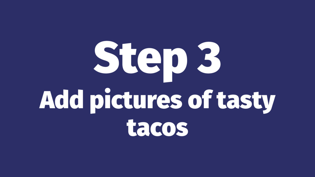 Step 3 Add pictures of tasty tacos