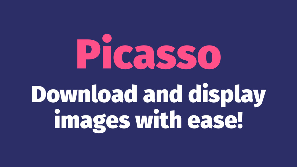 Picasso Download and display images with ease!