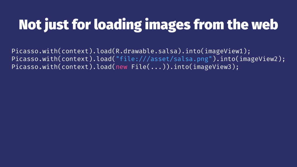 Not just for loading images from the web Picass...