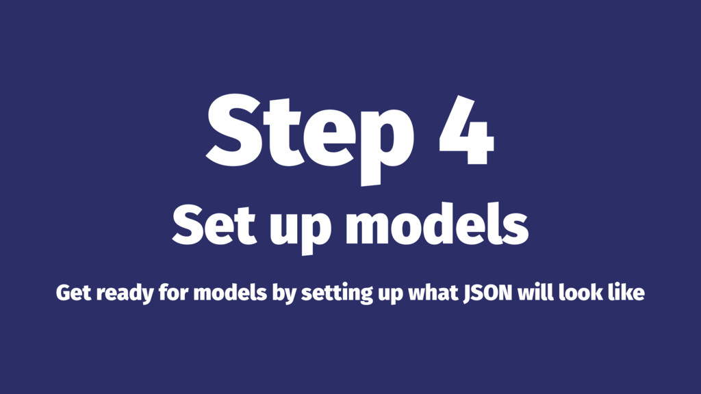 Step 4 Set up models Get ready for models by se...