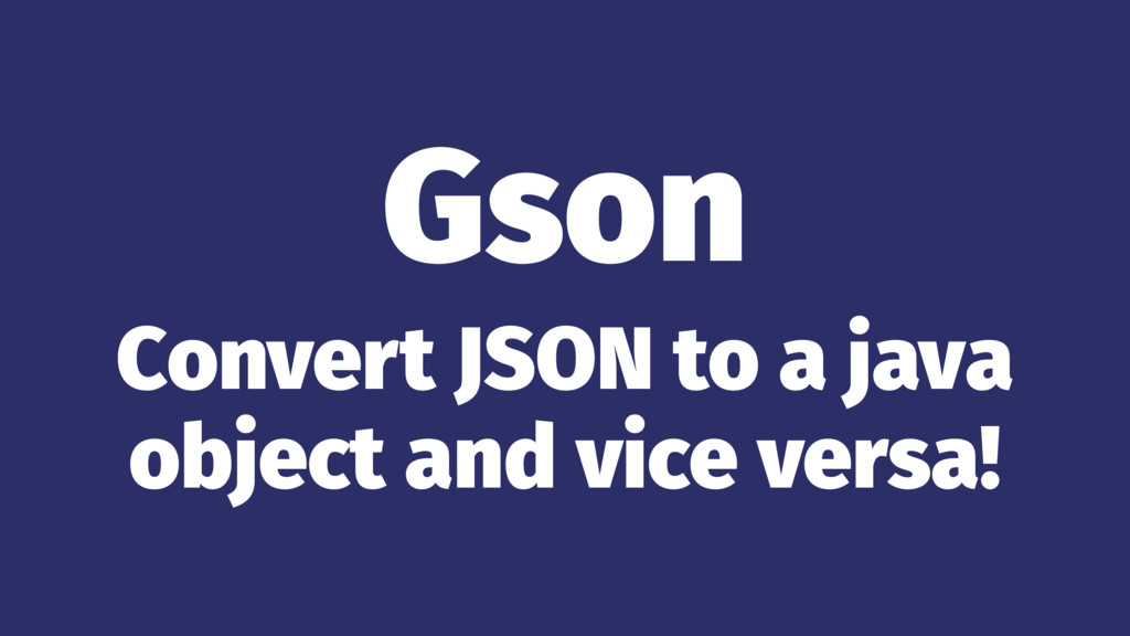 Gson Convert JSON to a java object and vice ver...