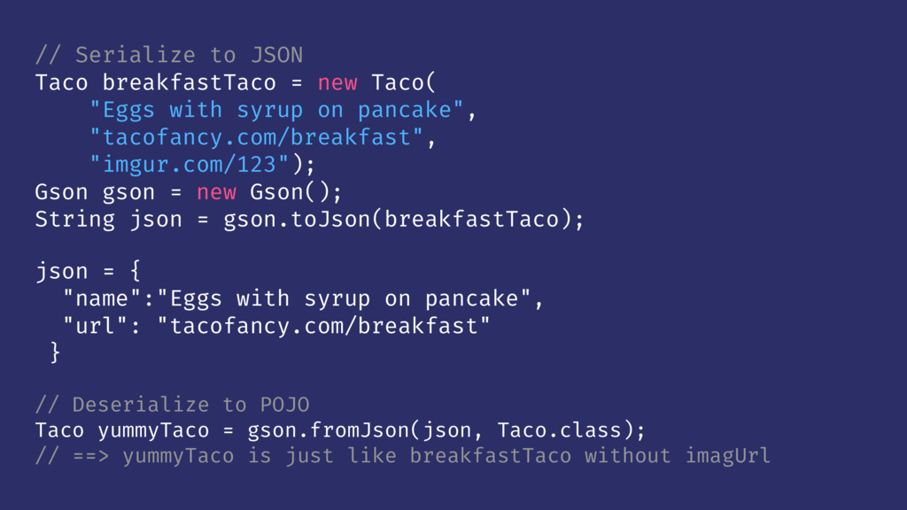 // Serialize to JSON Taco breakfastTaco = new T...