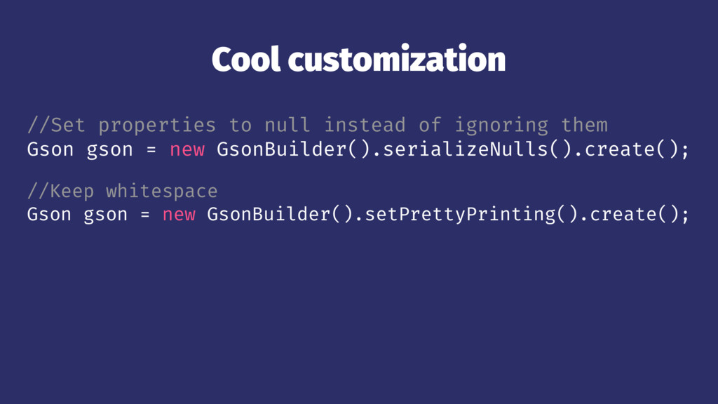 Cool customization //Set properties to null ins...