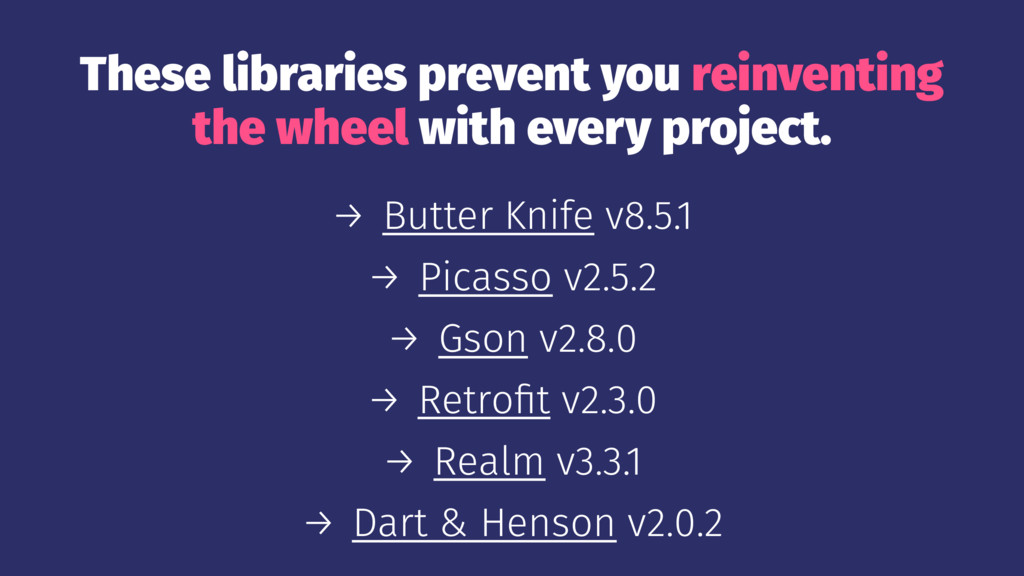 These libraries prevent you reinventing the whe...