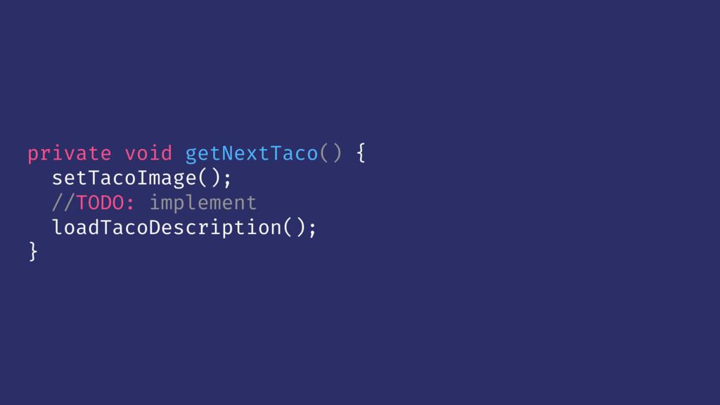 private void getNextTaco() { setTacoImage(); //...