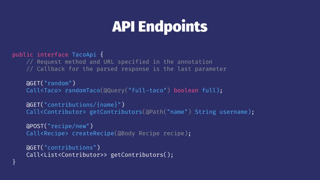 API Endpoints public interface TacoApi { // Req...