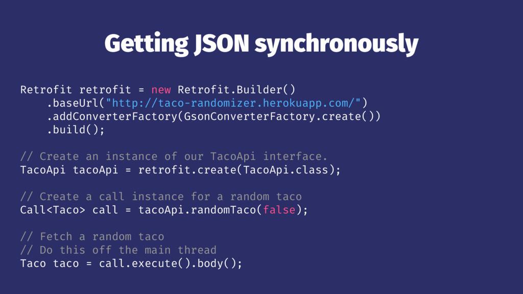 Getting JSON synchronously Retrofit retrofit = ...