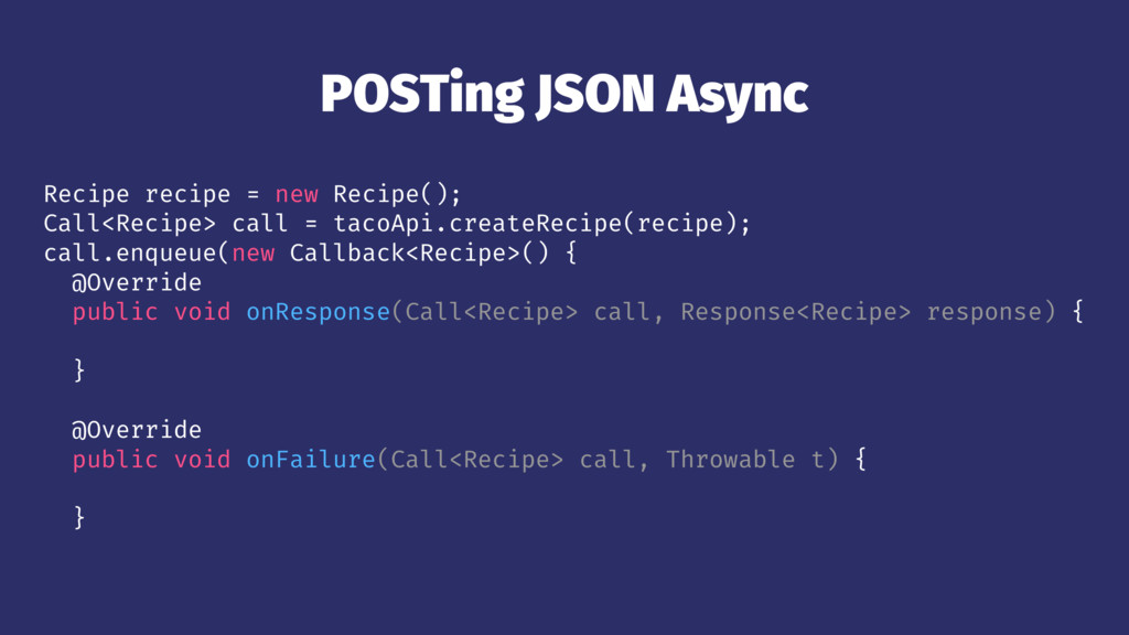 POSTing JSON Async Recipe recipe = new Recipe()...