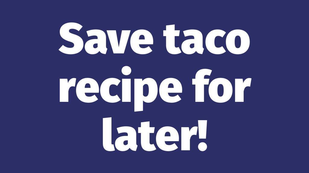 Save taco recipe for later!