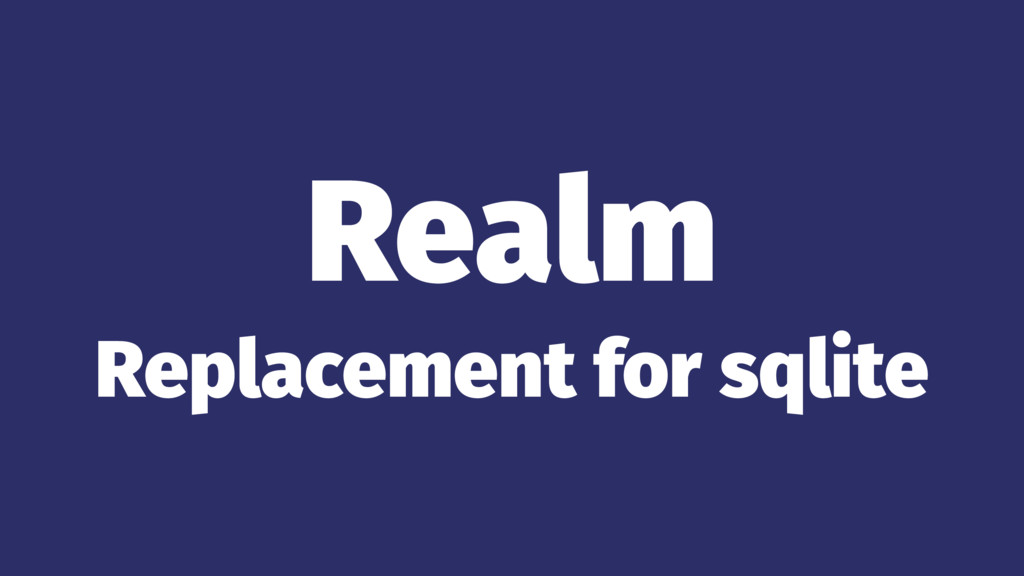 Realm Replacement for sqlite