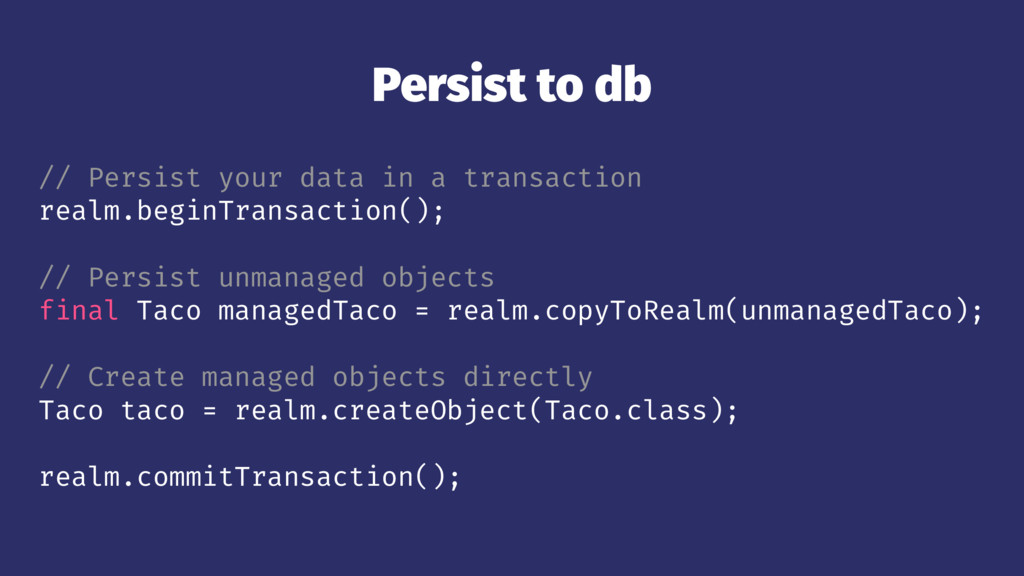 Persist to db // Persist your data in a transac...