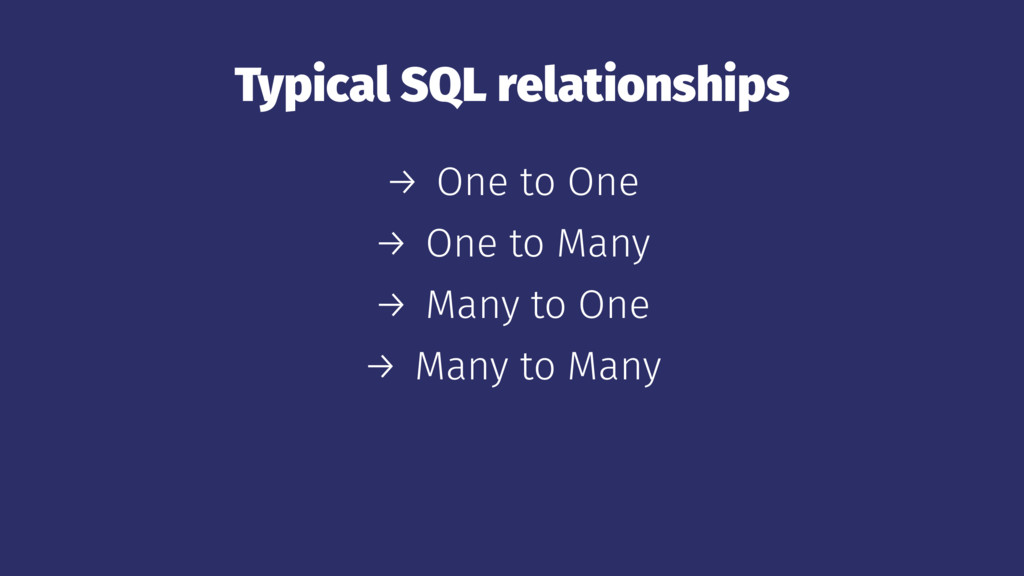 Typical SQL relationships → One to One → One to...