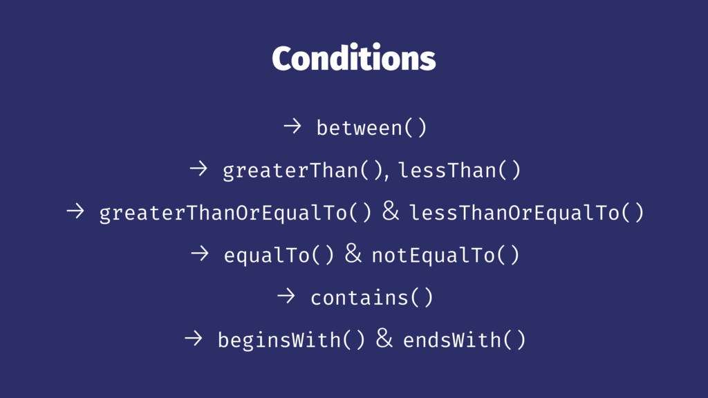 Conditions → between() → greaterThan(), lessTha...