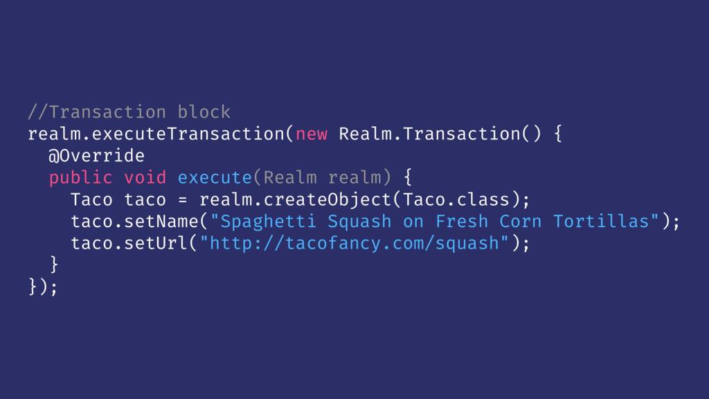 //Transaction block realm.executeTransaction(ne...