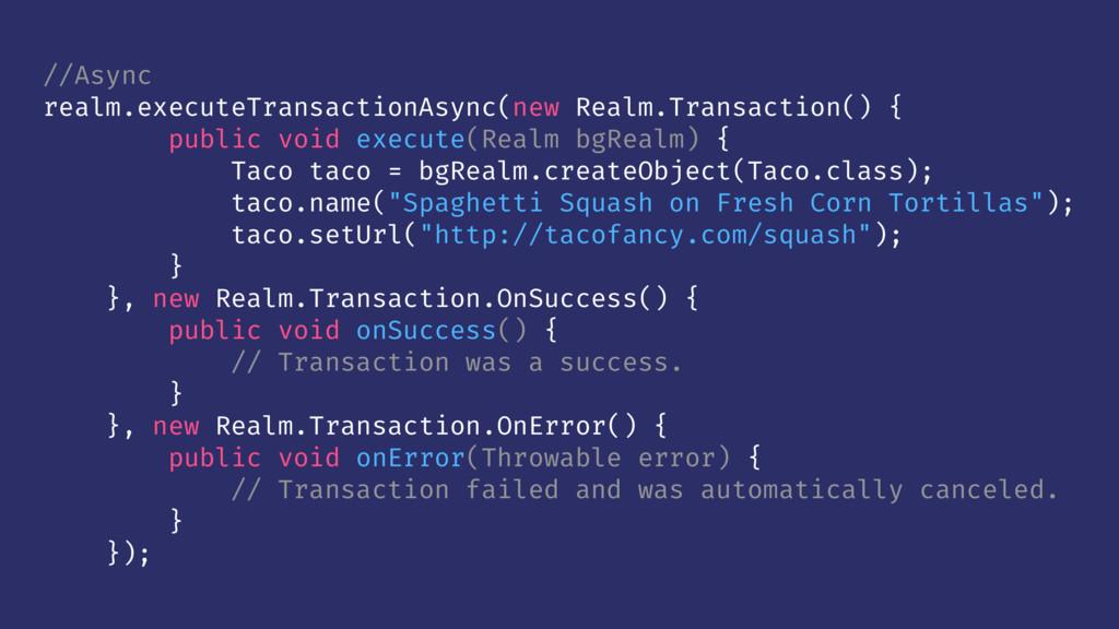 //Async realm.executeTransactionAsync(new Realm...