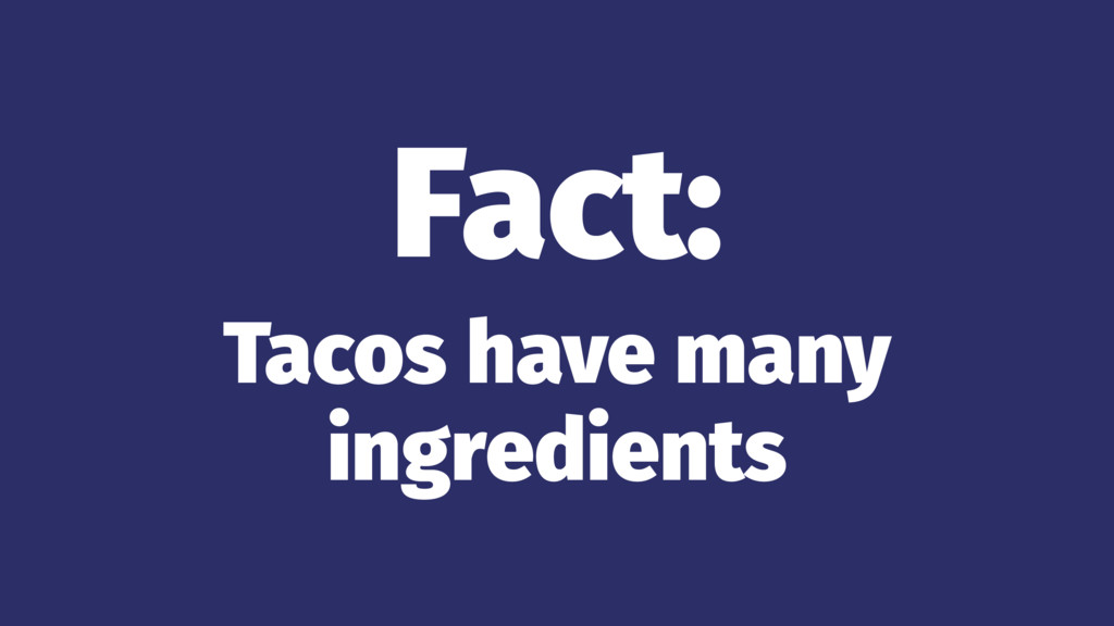 Fact: Tacos have many ingredients