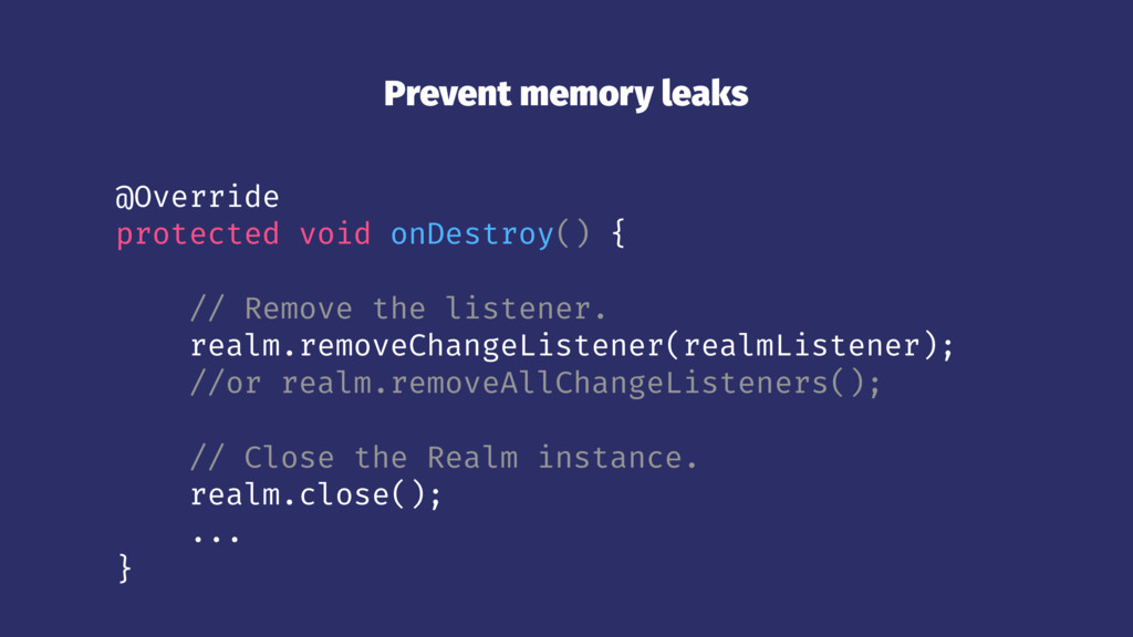 Prevent memory leaks @Override protected void o...