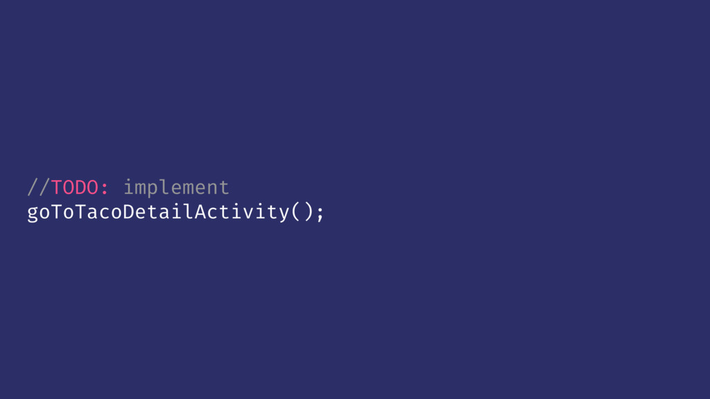 //TODO: implement goToTacoDetailActivity();