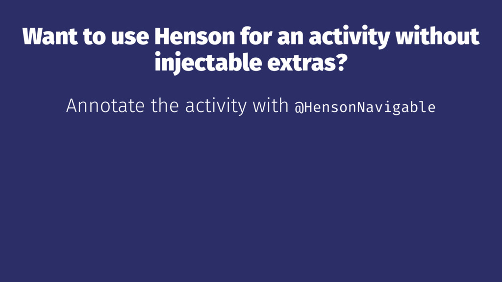 Want to use Henson for an activity without inje...