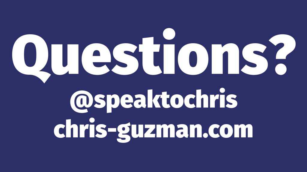 Questions? @speaktochris chris-guzman.com