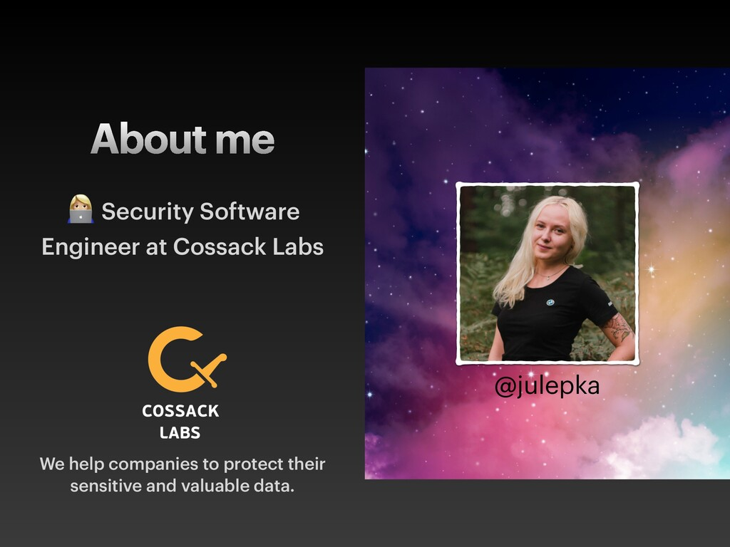 About me  Security Software Engineer at Cossack...