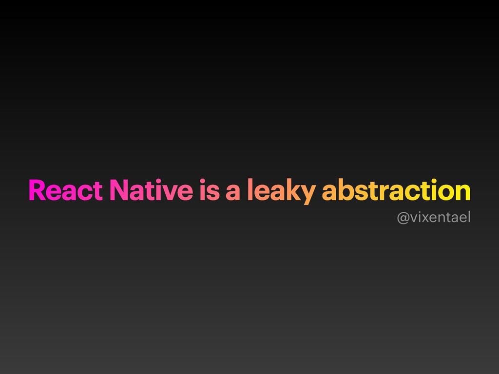 React Native is a leaky abstraction @vixentael