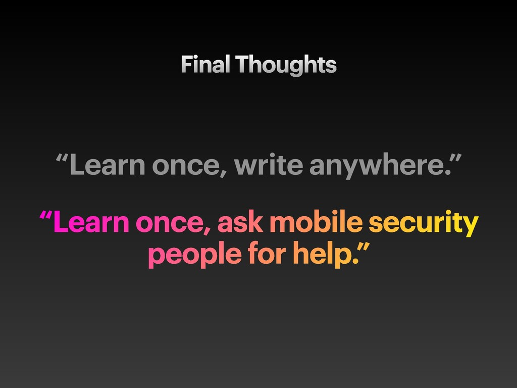 "Final Thoughts ""Learn once, write anywhere."" ""L..."