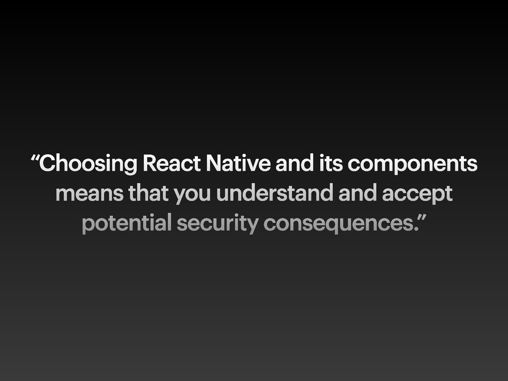 """Choosing React Native and its components means..."