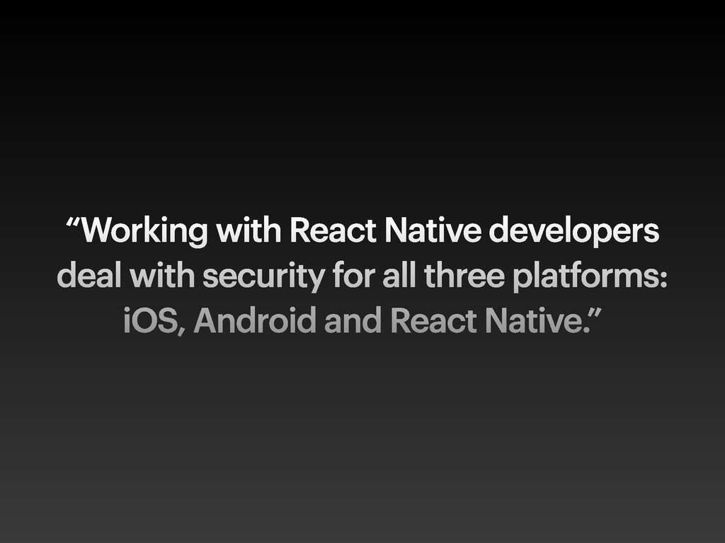 """Working with React Native developers deal with..."
