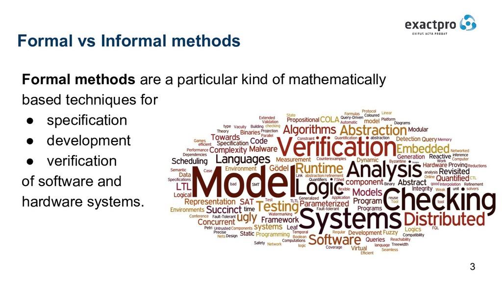 Formal vs Informal methods Formal methods are a...