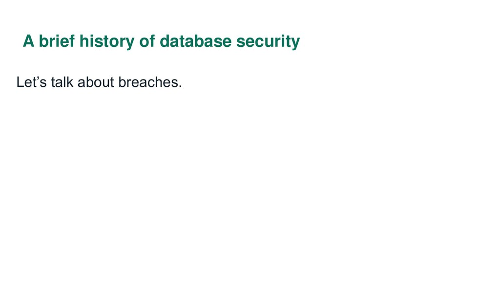 A brief history of database security Let's talk...