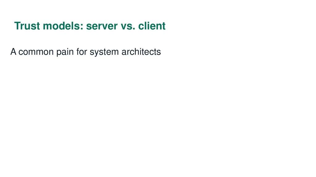 Trust models: server vs. client A common pain f...