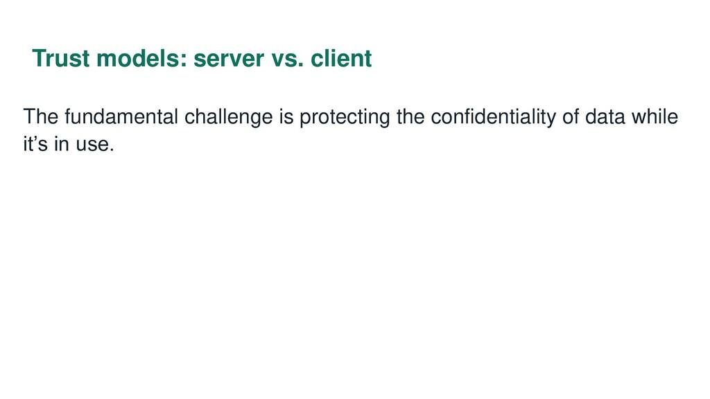 Trust models: server vs. client The fundamental...