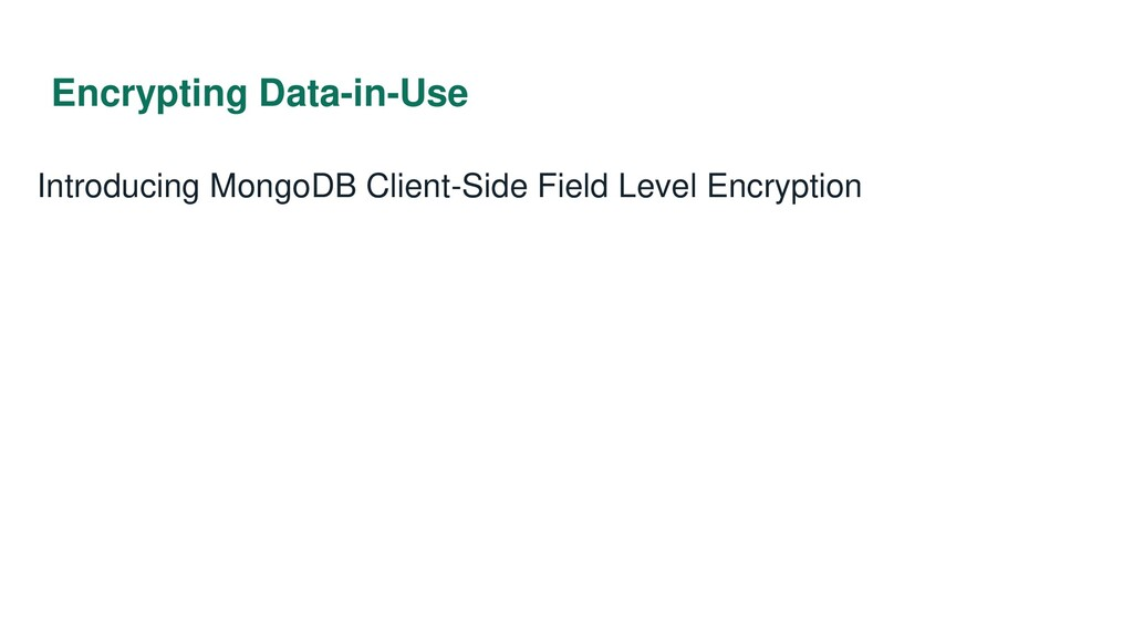 Encrypting Data-in-Use Introducing MongoDB Clie...