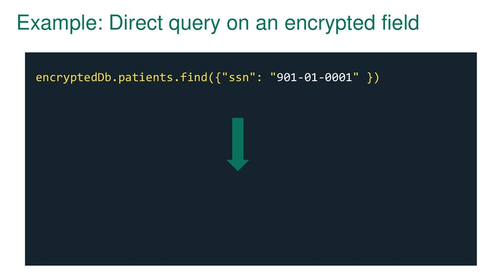 Example: Direct query on an encrypted field enc...