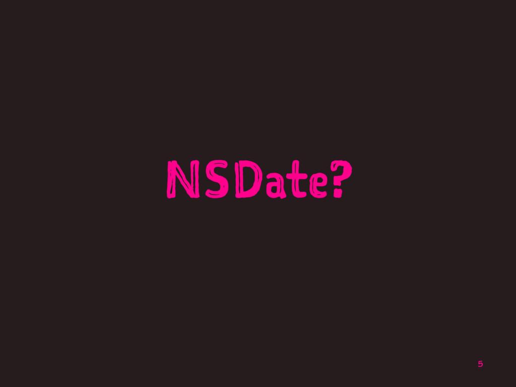 NSDate? 5