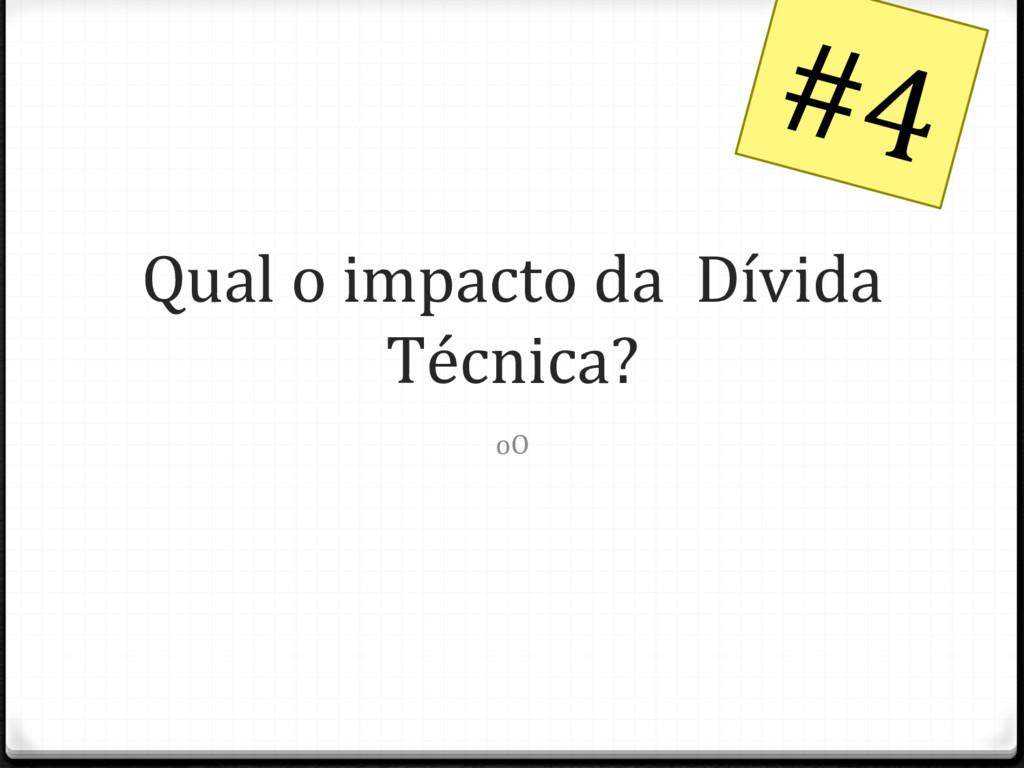 Qual o impacto da Dívida Técnica? oO #4