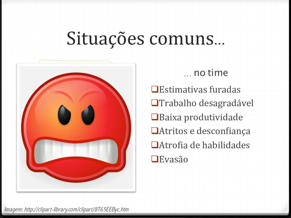 Situações comuns… qEstimativas furadas qTraba...