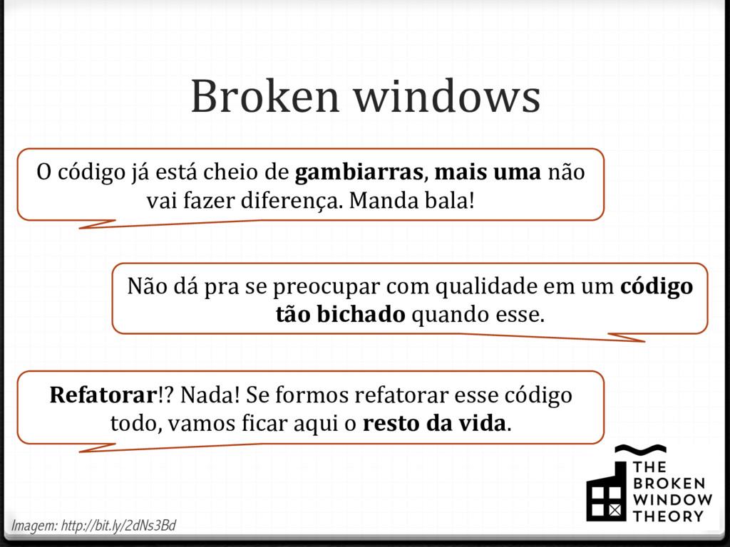 Broken windows O código já está cheio de gambia...