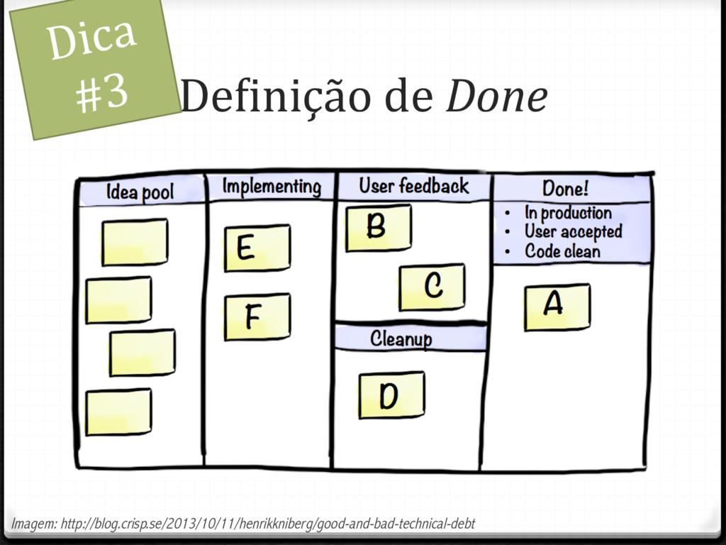 DeUinição de Done Dica #3 Imagem: http://blog.c...