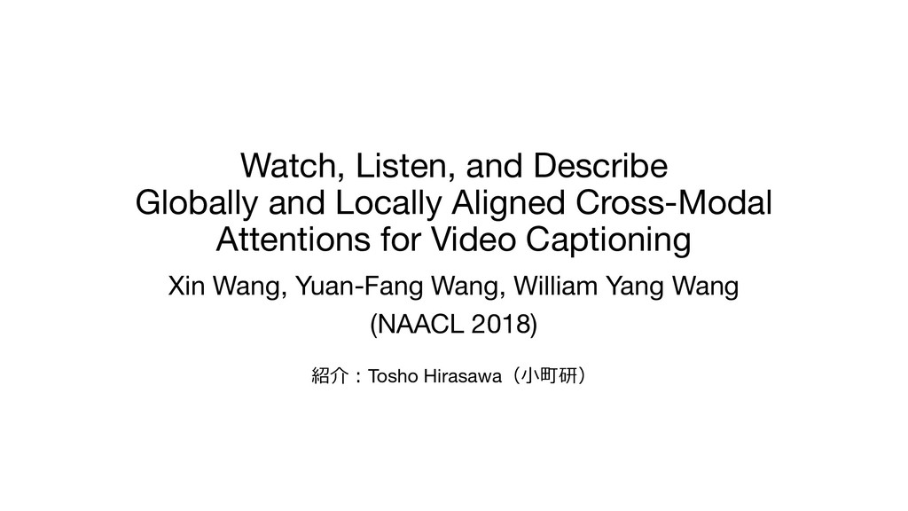 Watch, Listen, and Describe Globally and Locall...