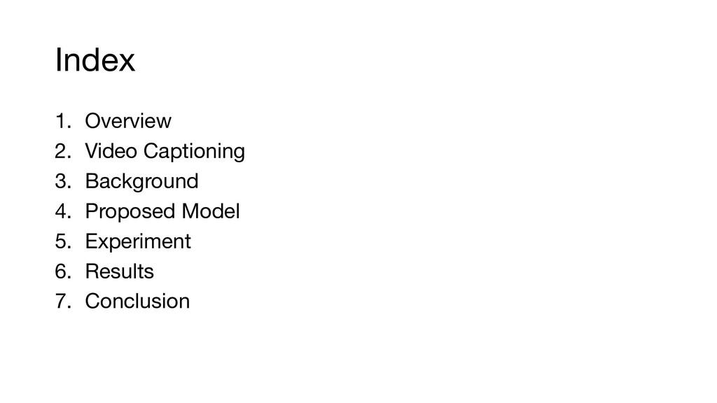 Index 1. Overview 2. Video Captioning 3. Backgr...