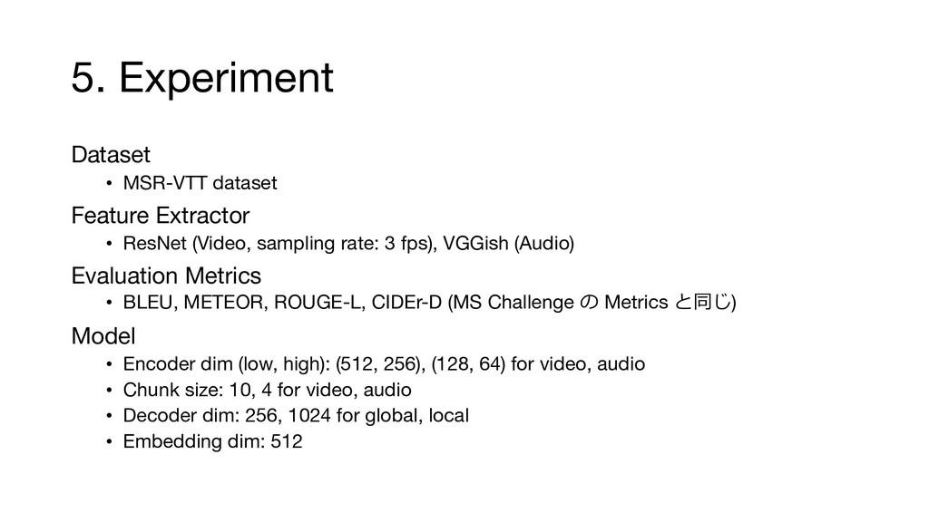 5. Experiment Dataset • MSR-VTT dataset Feature...