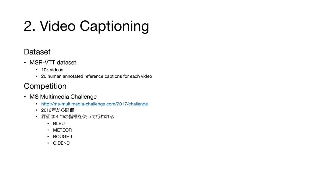 2. Video Captioning Dataset • MSR-VTT dataset •...